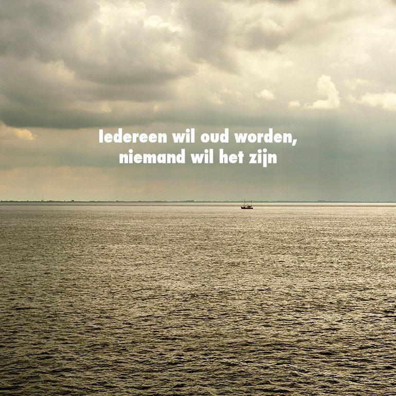 Iedereen Wil Oud Worden..