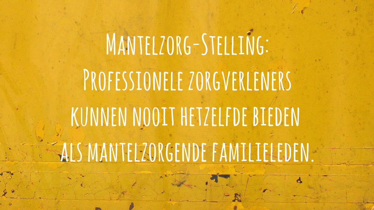 Mantelzorgstelling 1: Familie Versus Professionele Zorg. #praatmee Over Mantelzorg